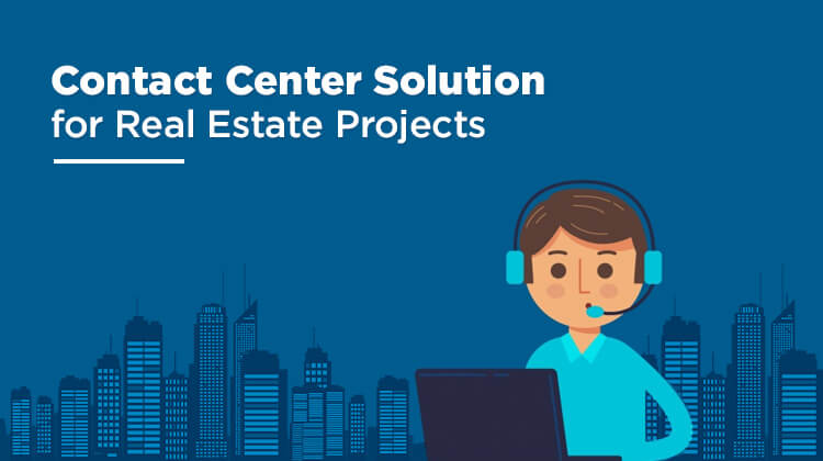 Why Do Real Estate Businesses Need Contact Center & Pre-Sales Software?