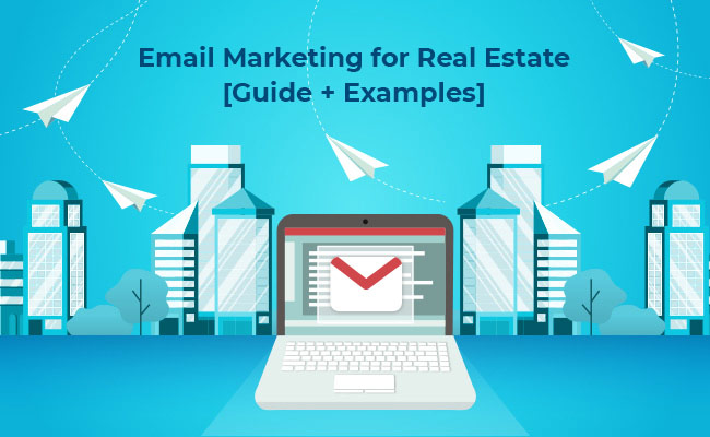 The Ultimate Email Marketing Guide For Real Estate Industry [Strategy + Examples]