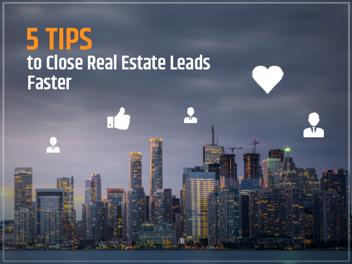 5 Tips To Close Real Estate Leads Faster