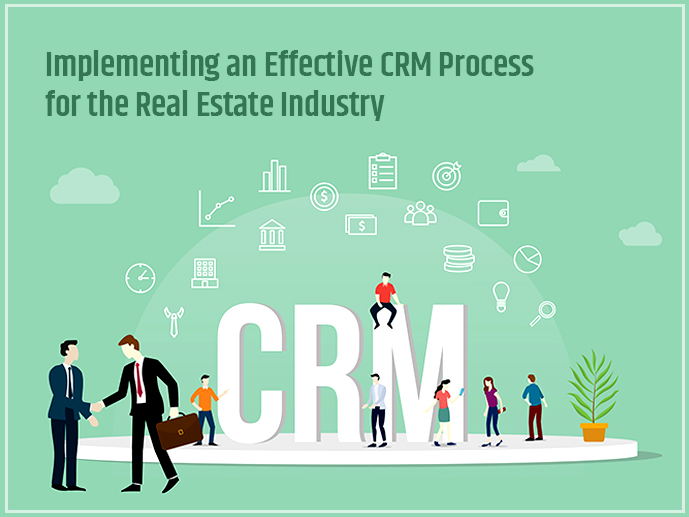 Implementing An Effective CRM Process For The Real Estate Industry