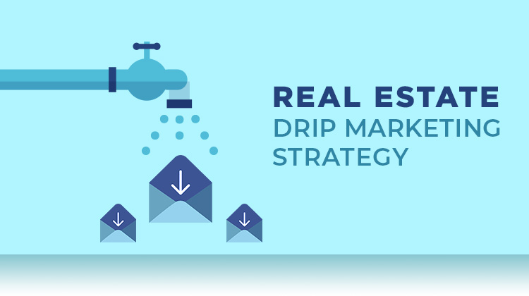 Real Estate Email Marketing Strategy : Drip Marketing Campaigns